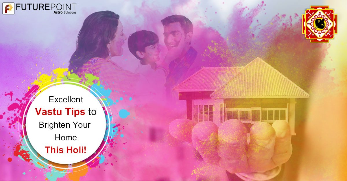 Excellent Vastu Tips to Brighten Your Home This Holi!