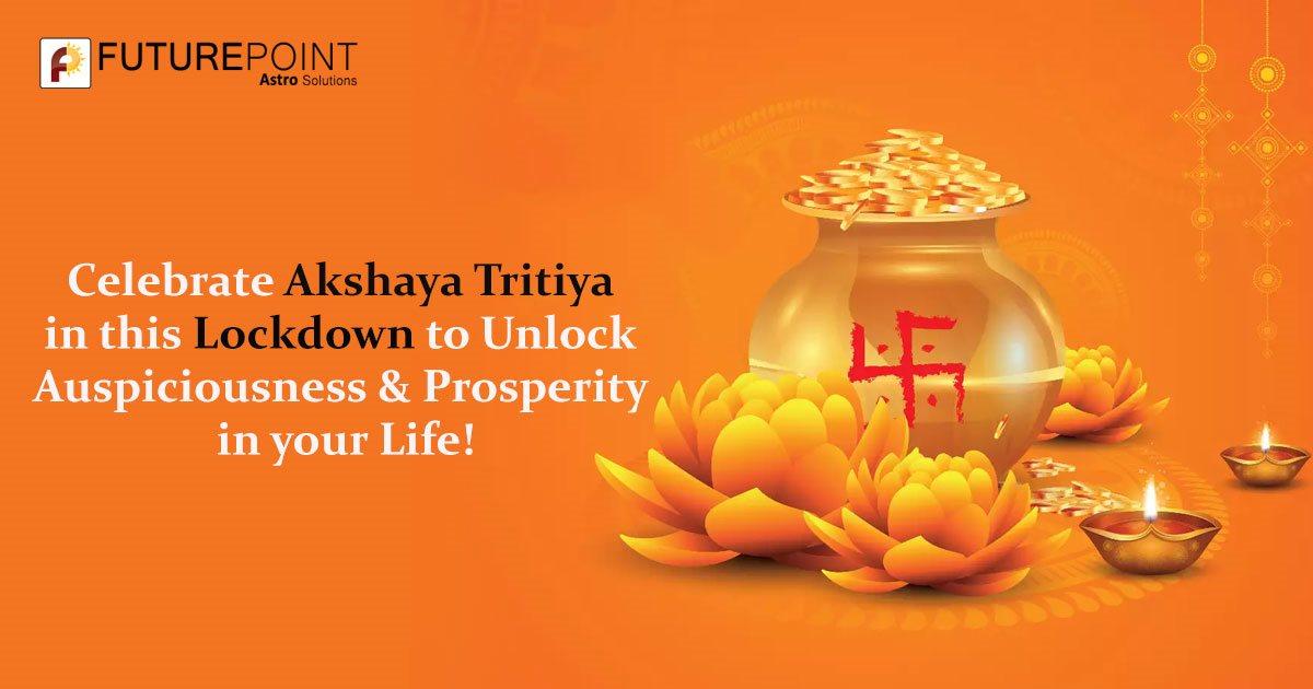 Celebrate Akshaya Tritiya in this Lockdown to Unlock Auspiciousness & Prosperity in your Life!