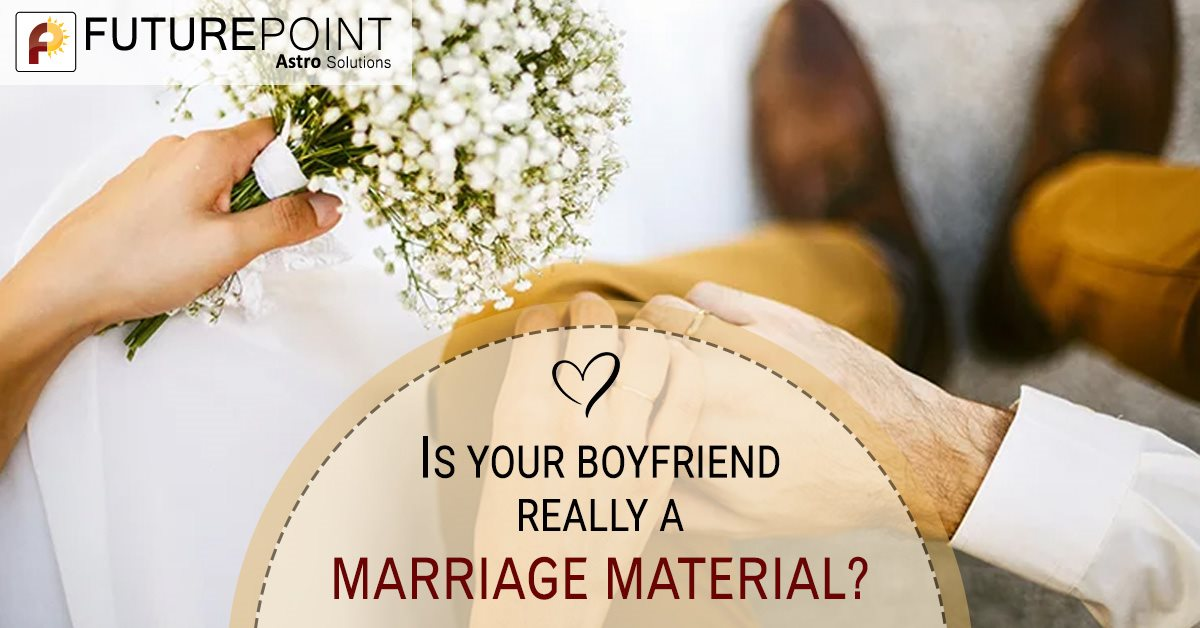 Is your Boyfriend really a Marriage Material?