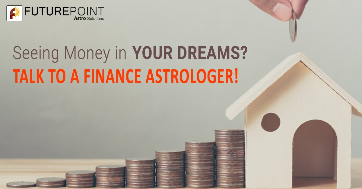 Seeing Money in Your Dreams? Talk to a Finance Astrologer!