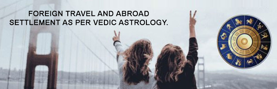 Foreign Travel and Abroad Settlement as Per Vedic Astrology