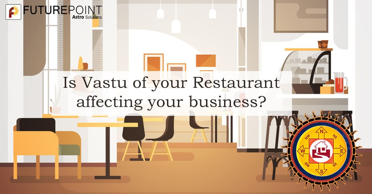 Is Vastu of your Restaurant affecting your business?