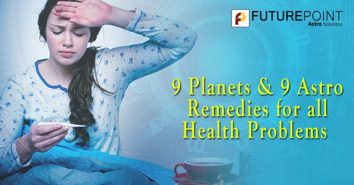 9 Planets & 9 Astro Remedies for all Health Problems