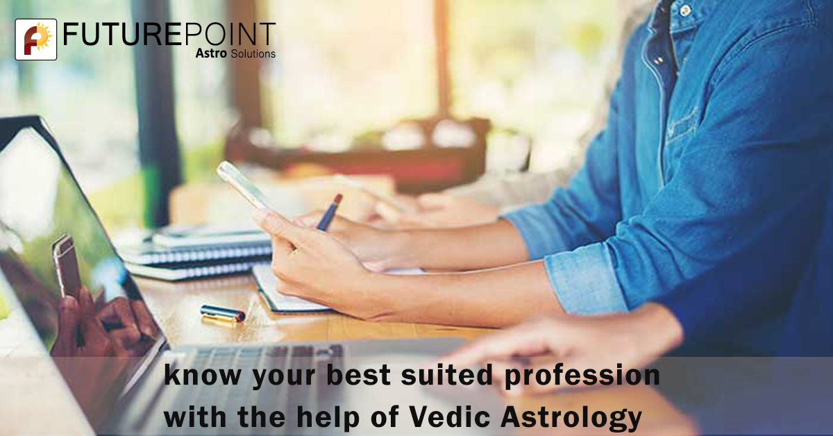 Know your best-suited profession with the help of Vedic Astrology