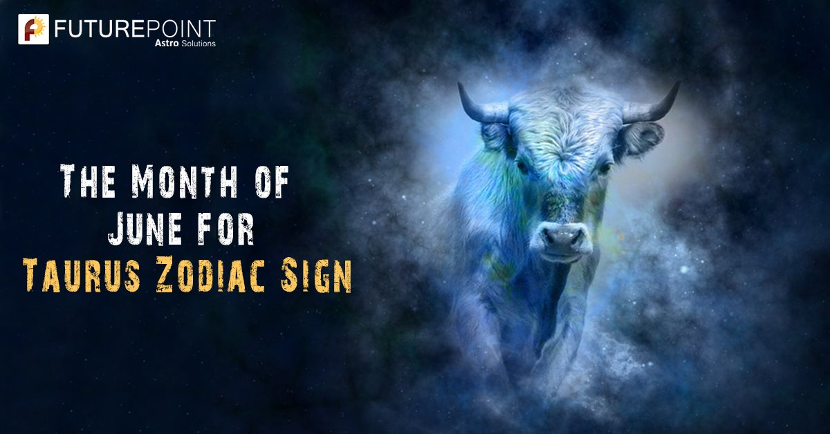 The Month of June for Taurus Zodiac Sign