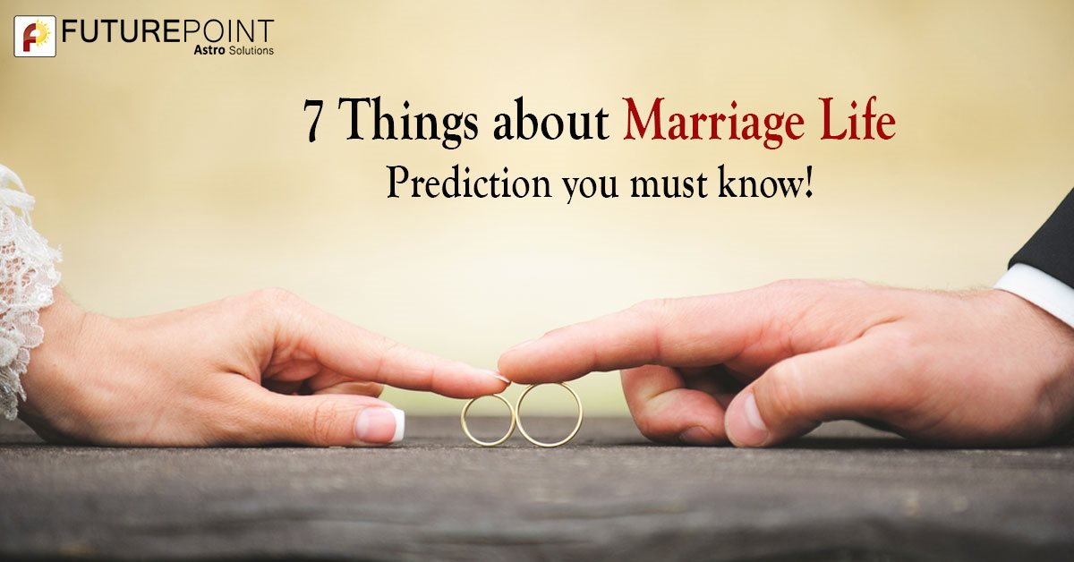 7 Things about Marriage Life Prediction you must know!