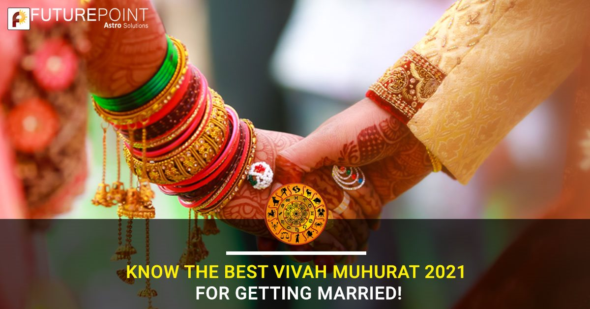 Know the Best Vivah Muhurat 2021 for Getting Married!