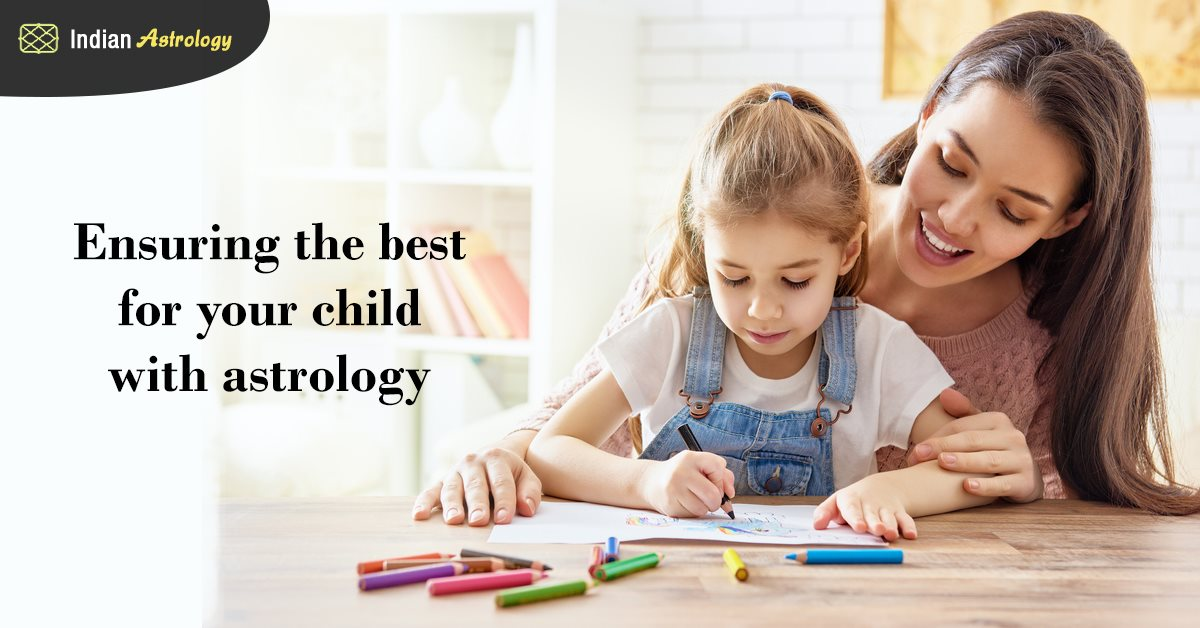 Ensuring the best for your child with astrology