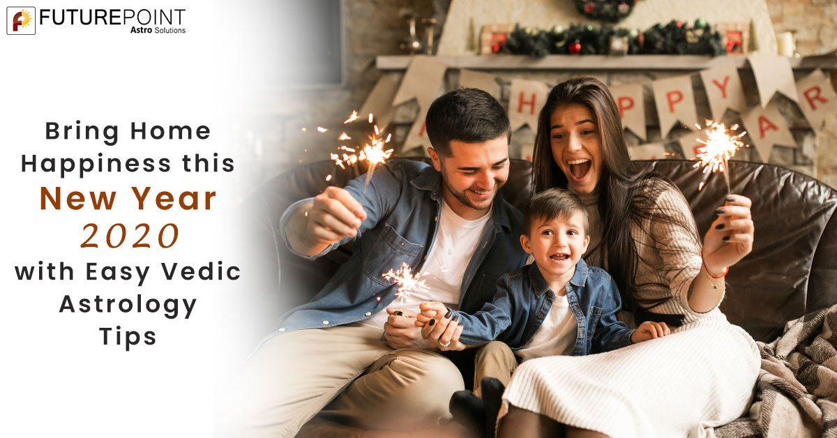 Bring Home Happiness this New Year 2020 with Easy Vedic Astrology Tips