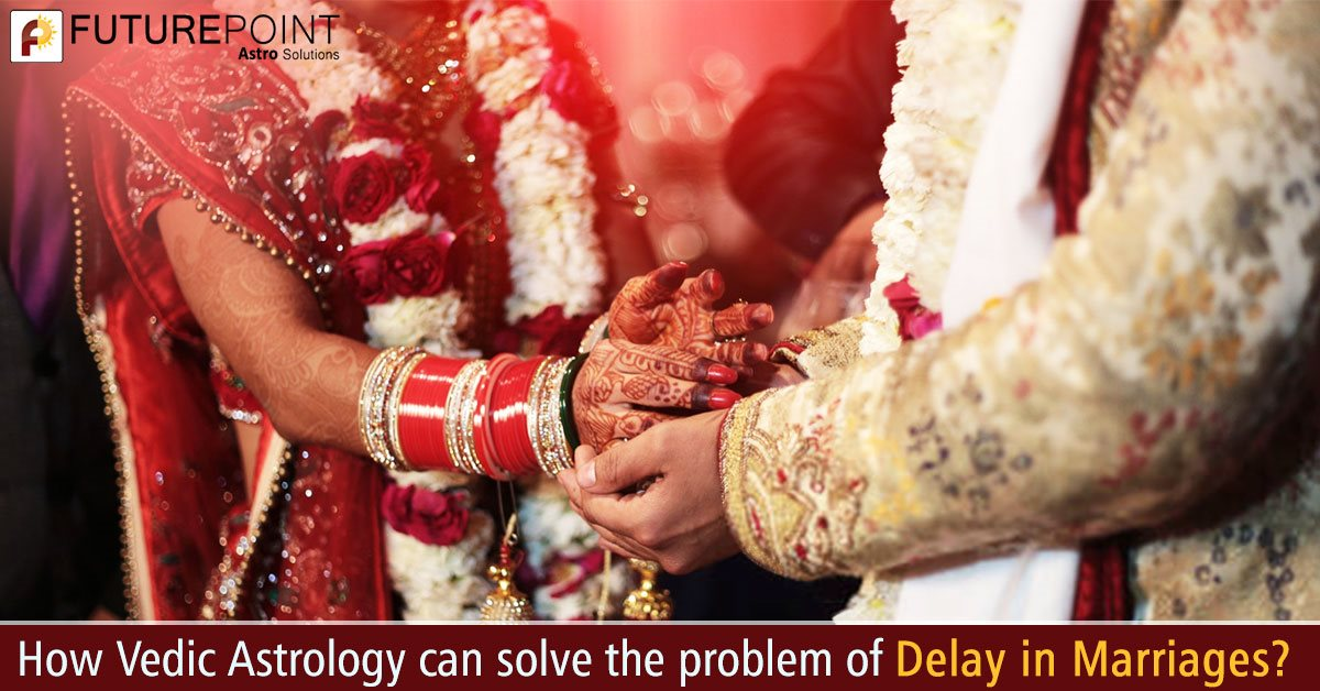 How Vedic Astrology can solve the problem of Delay in Marriages?