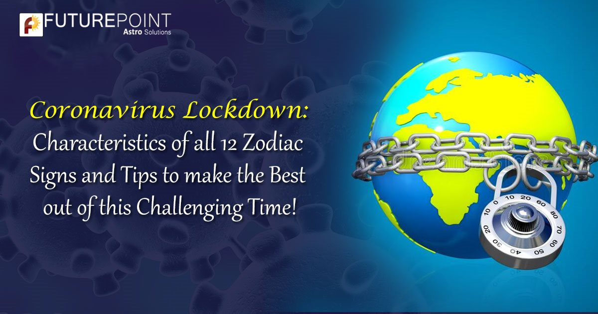 Coronavirus Lockdown: Characteristics of all 12 Zodiac Signs and Tips to make the Best out of this Challenging Time!