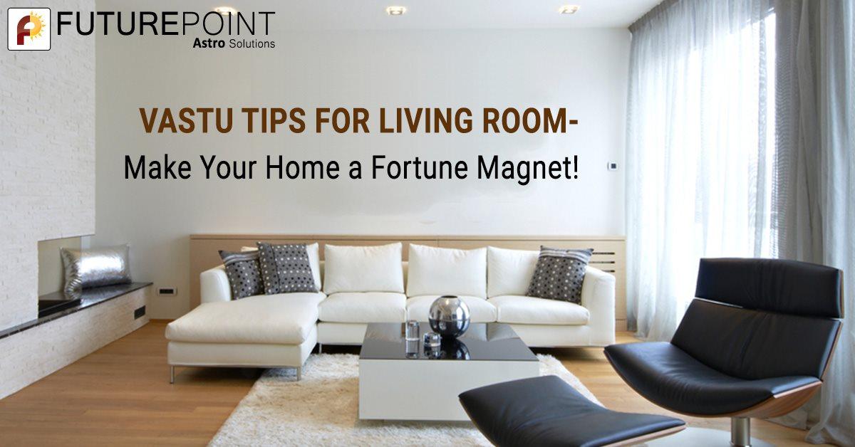 Vastu Tips for Living Room- Make Your Home a Fortune Magnet!