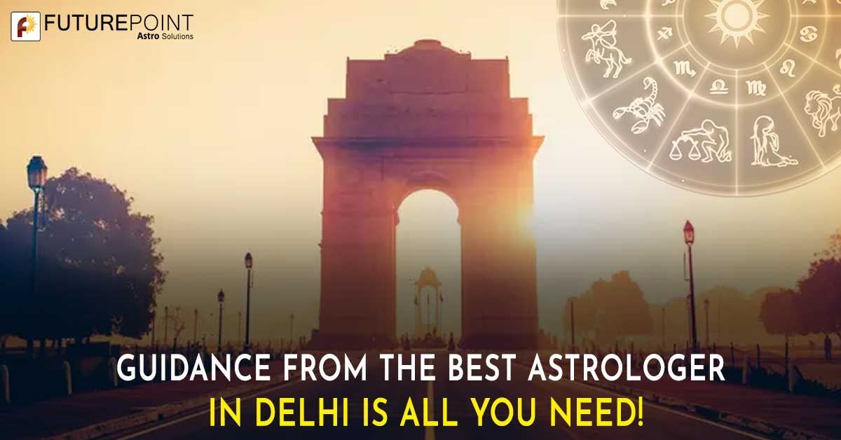 Guidance from the Best Astrologer In Delhi is All You Need!