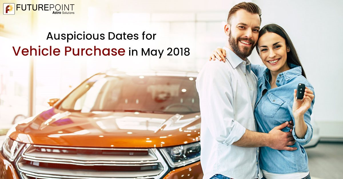Auspicious Dates for Vehicle Purchase in May 2018