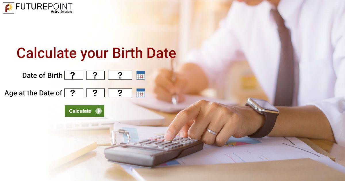 Calculate of your Birth Date