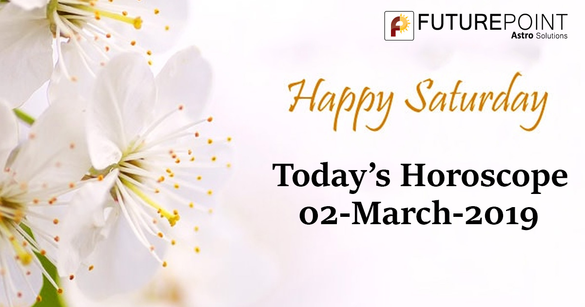 Today Horoscope Prediction - 02 March 2019