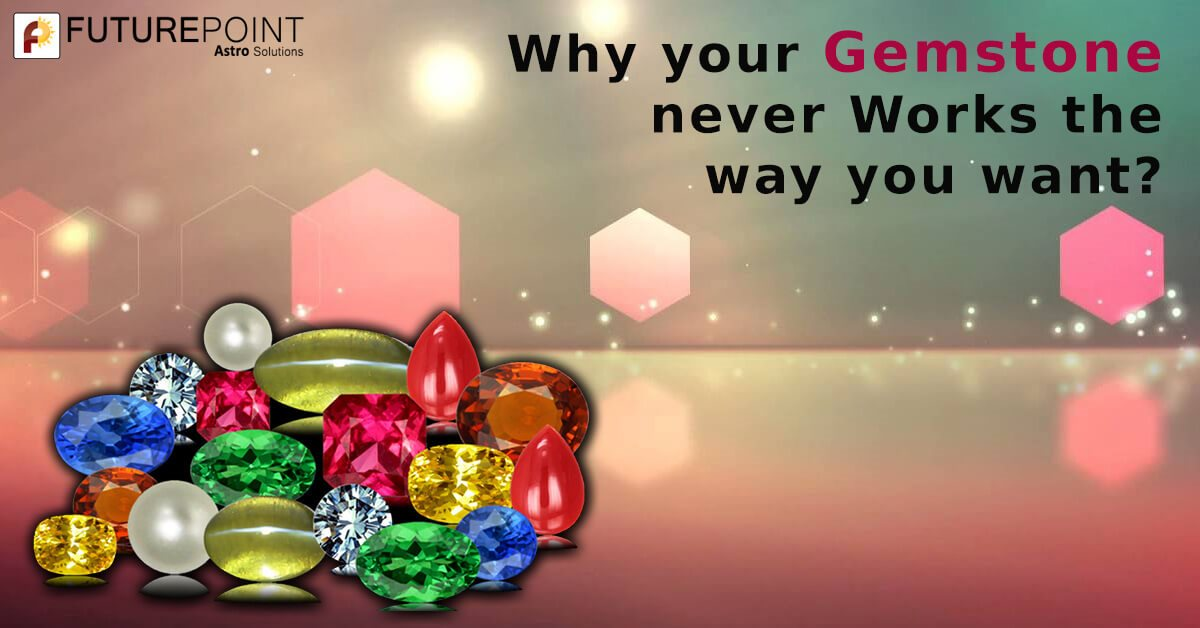Why your Gemstone never works out the way you want?