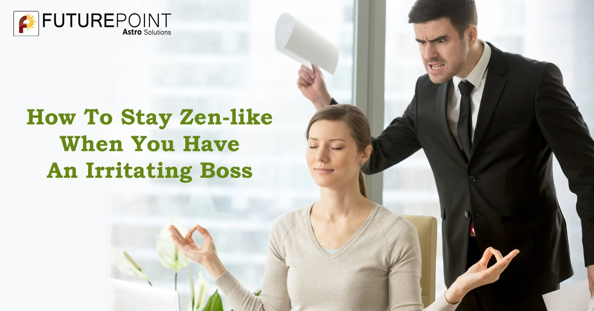 How To Stay Zen-like When You Have An Irritating Boss
