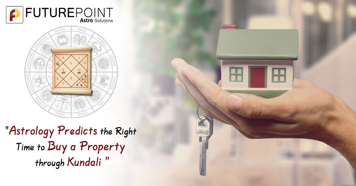 Astrology Predicts the Right Time to Buy a Property through Kundali