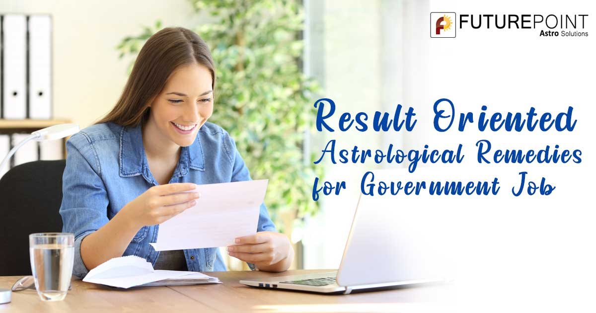 Result Oriented Astrological Remedies for Government Job
