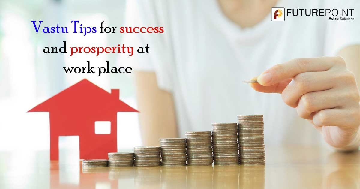 Vastu Tips for success and prosperity at work place