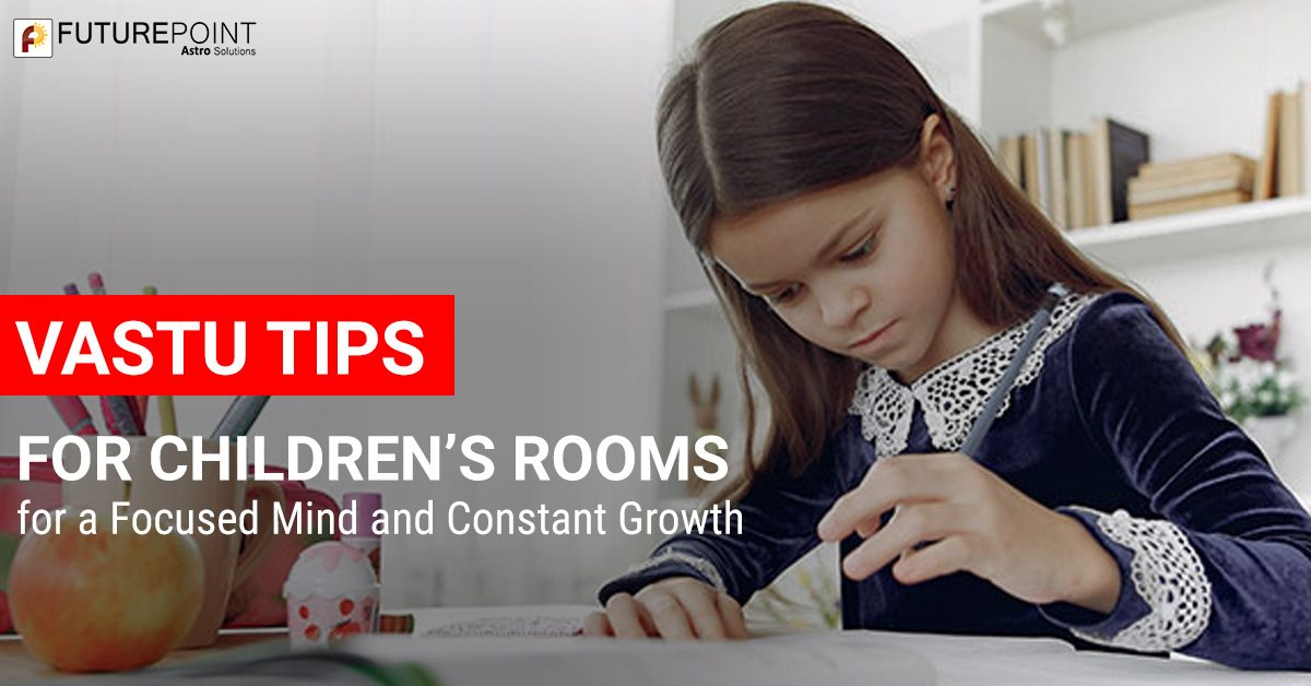 Vastu tips for children's rooms - for a focused mind and constant growth