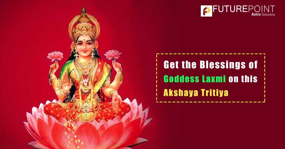 Get the Blessings of Goddess Laxmi on this Akshaya Tritiya