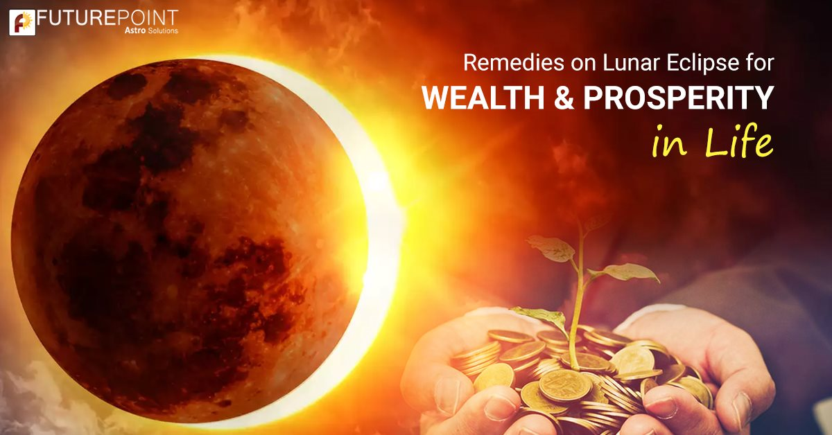 Remedies on Lunar Eclipse for Wealth & Prosperity in Life