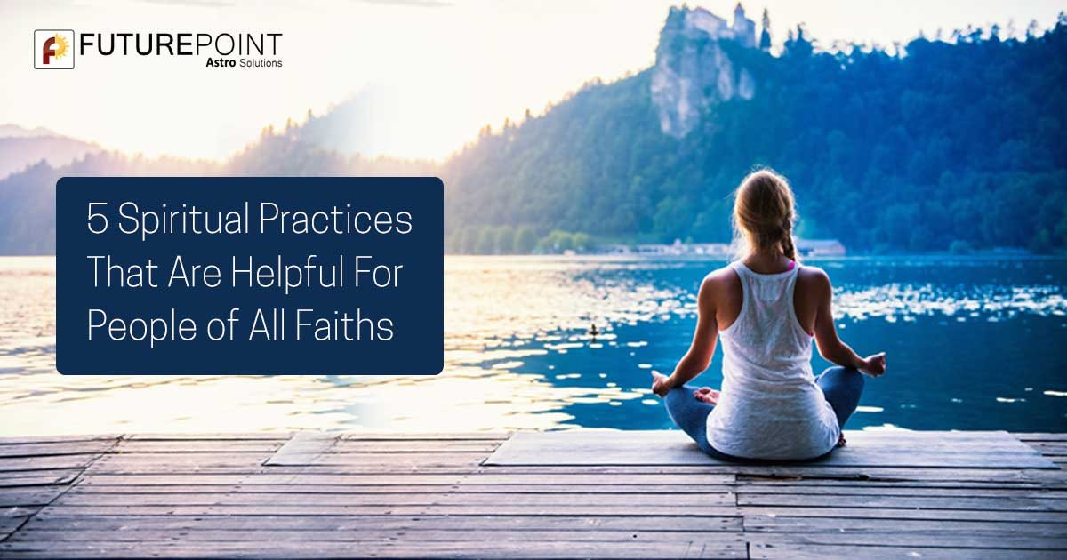 5 Spiritual Practices That Are Helpful For People of All Faiths