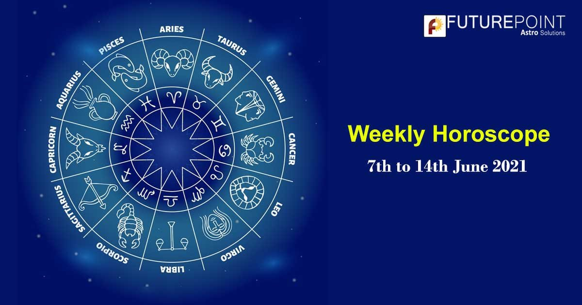 Weekly Horoscope - 7th to 14th June 2021