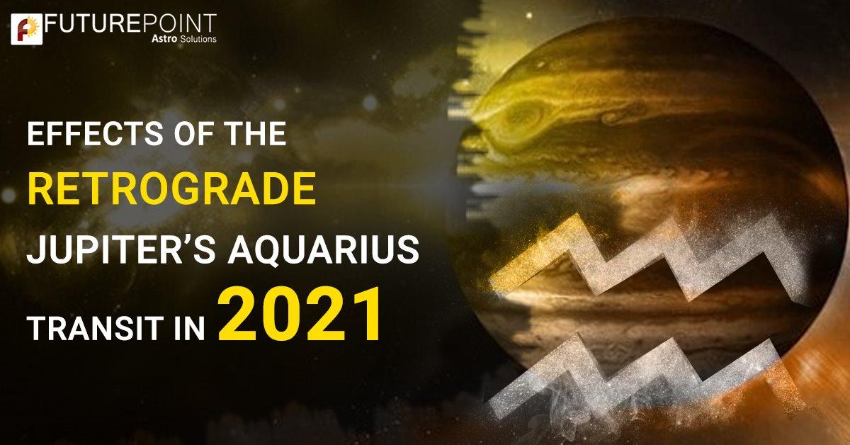 Effects of the Retrograde Jupiter's Aquarius Transit in 2021