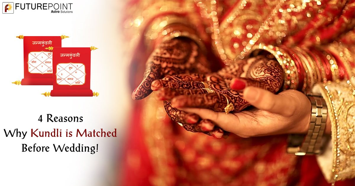 4 Reasons Why Kundli is Matched Before Wedding!