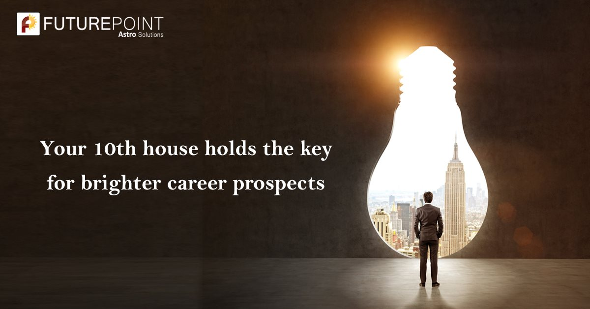 Your 10th house holds the key for brighter career prospects