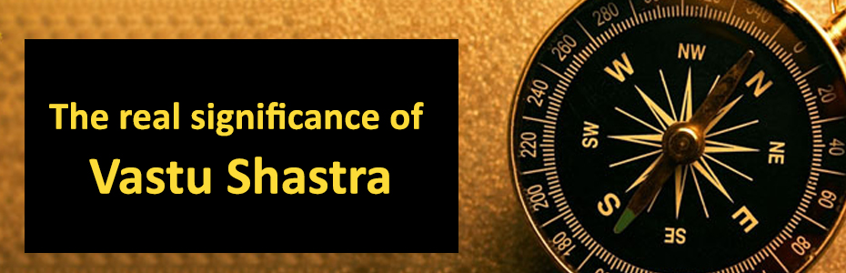 The real significance of Vastu Shastra