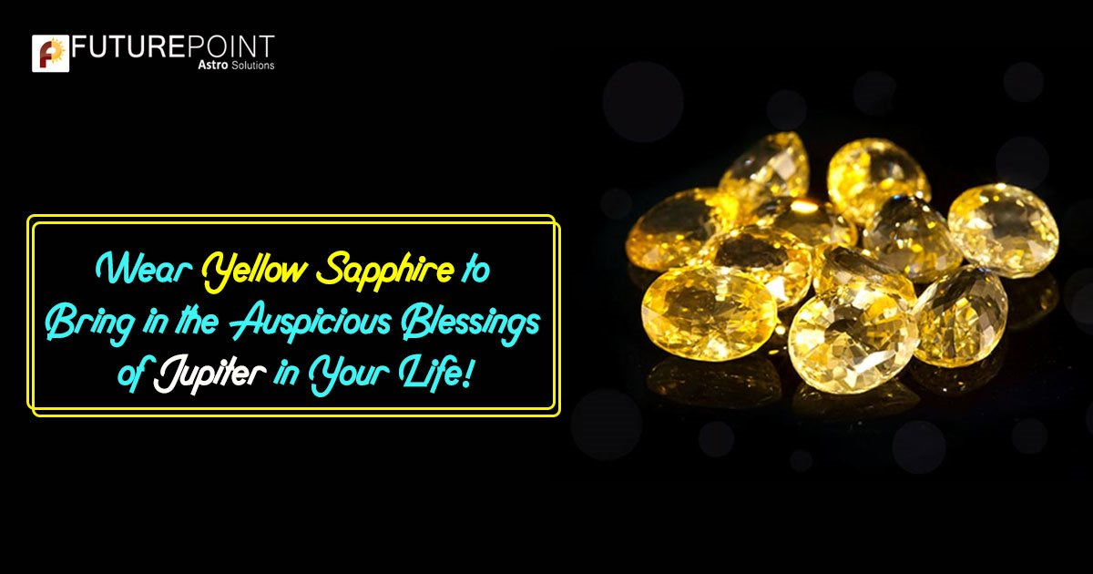 Wear Yellow Sapphire to Bring in the Auspicious Blessings of Jupiter in Your Life!
