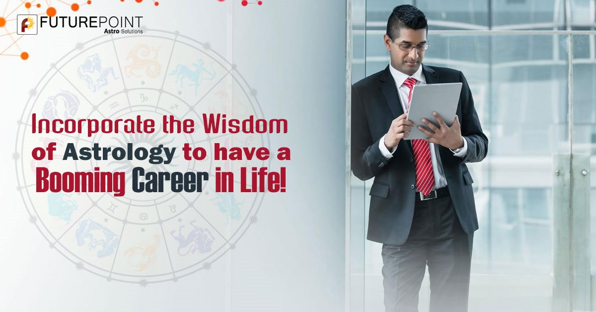 Incorporate the Wisdom of Astrology to have a Booming Career in Life!