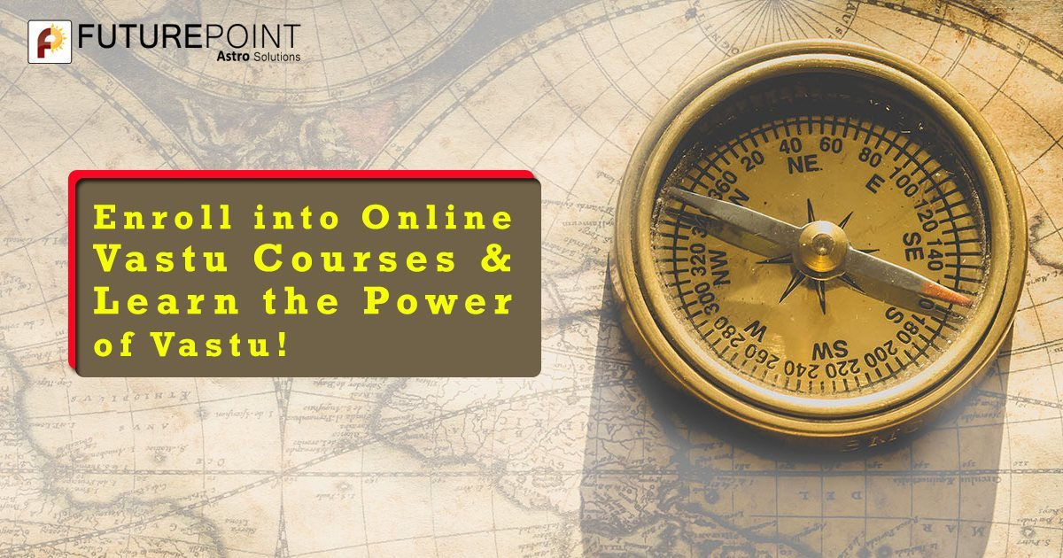 Enroll into Online Vastu Courses & Learn the Power of Vastu!