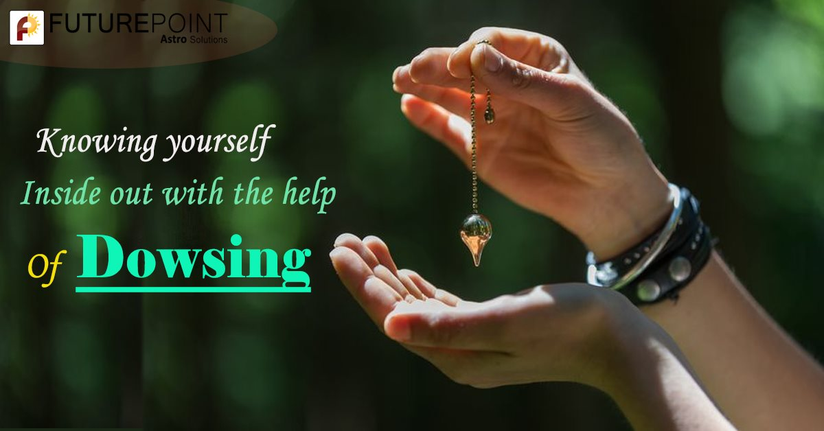 Knowing yourself inside out with the help of Dowsing