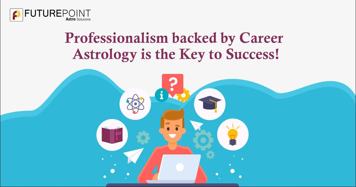 Professionalism backed by Career Astrology is the Key to Success!