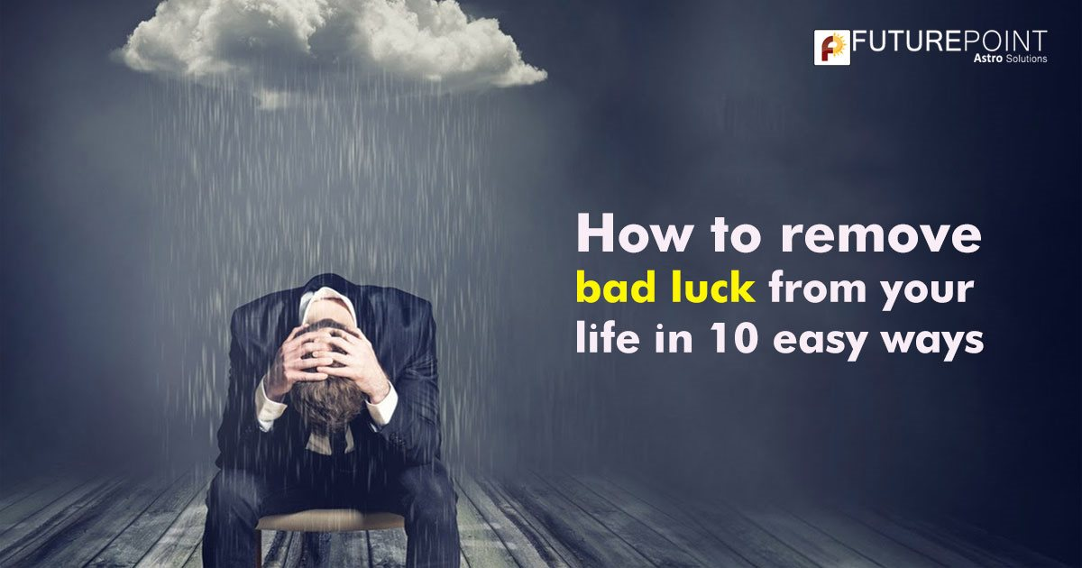 How to remove bad luck from your life in 10 easy ways