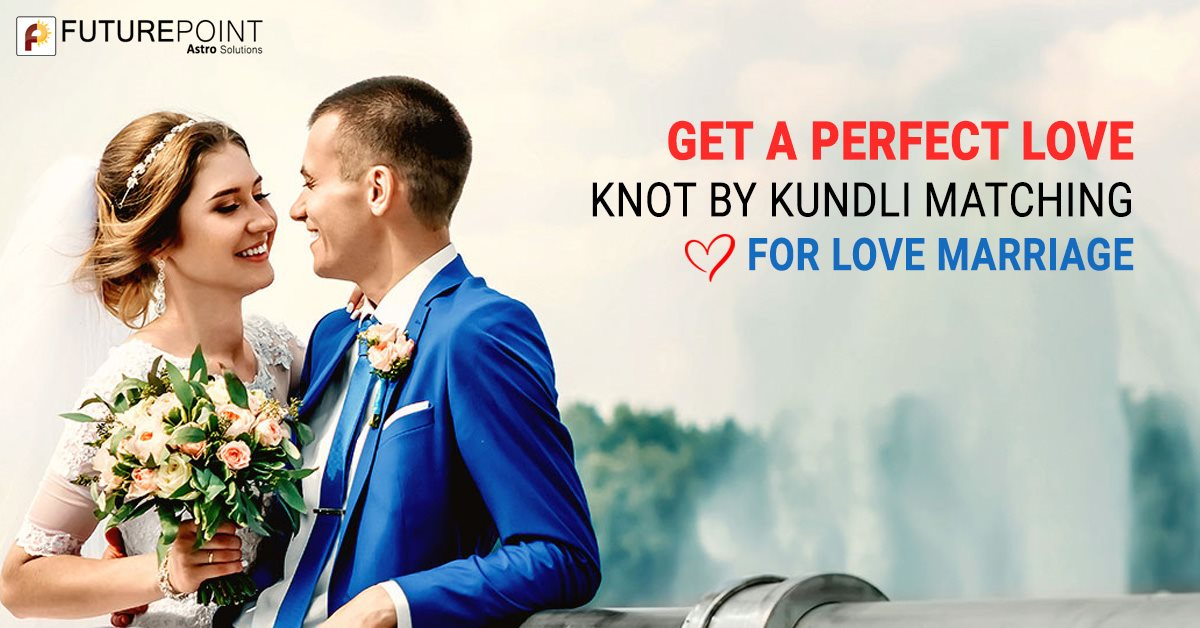 Get a Perfect Love Knot by Kundli Matching for Love Marriage