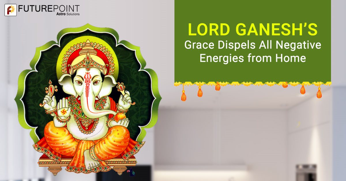 Lord Ganesh's Grace Dispels all Negative Energies from Home