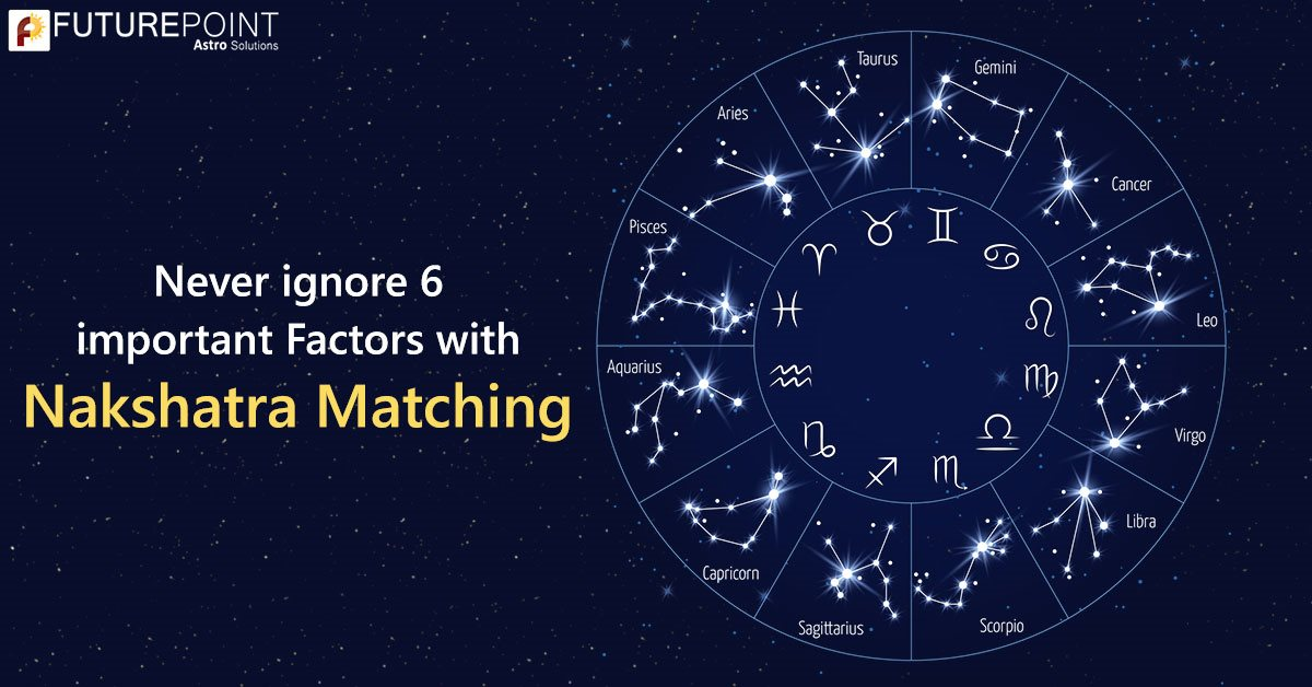 Never ignore 6 important Factors with Nakshatra Matching
