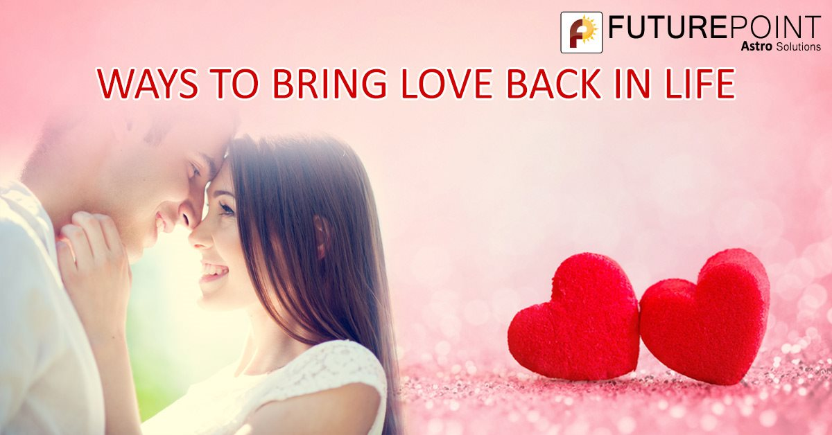 WAYS TO BRING LOVE BACK IN LIFE