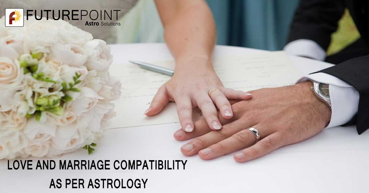 LOVE AND MARRIAGE COMPATIBILITY AS PER ASTROLOGY