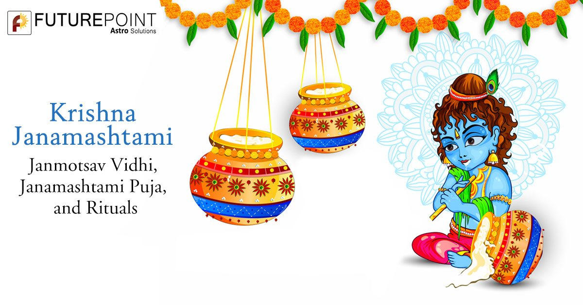 Krishna Janamashtami: Janmotsav Vidhi, Janamashtami Puja, and Rituals