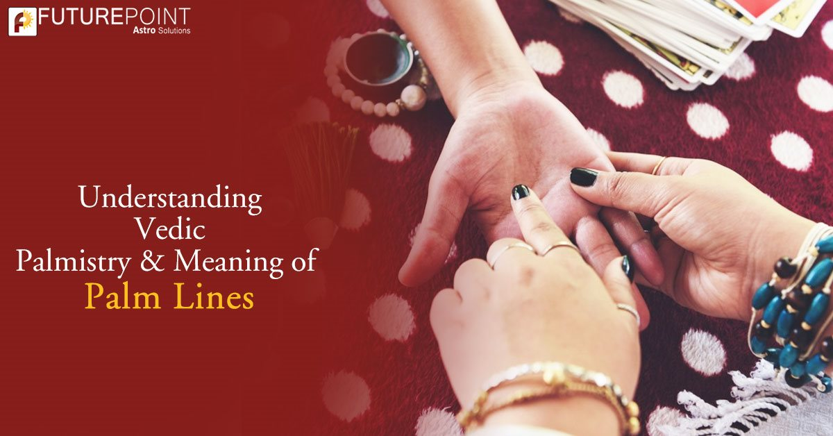 Understanding Vedic Palmistry & Meaning of Palm Lines