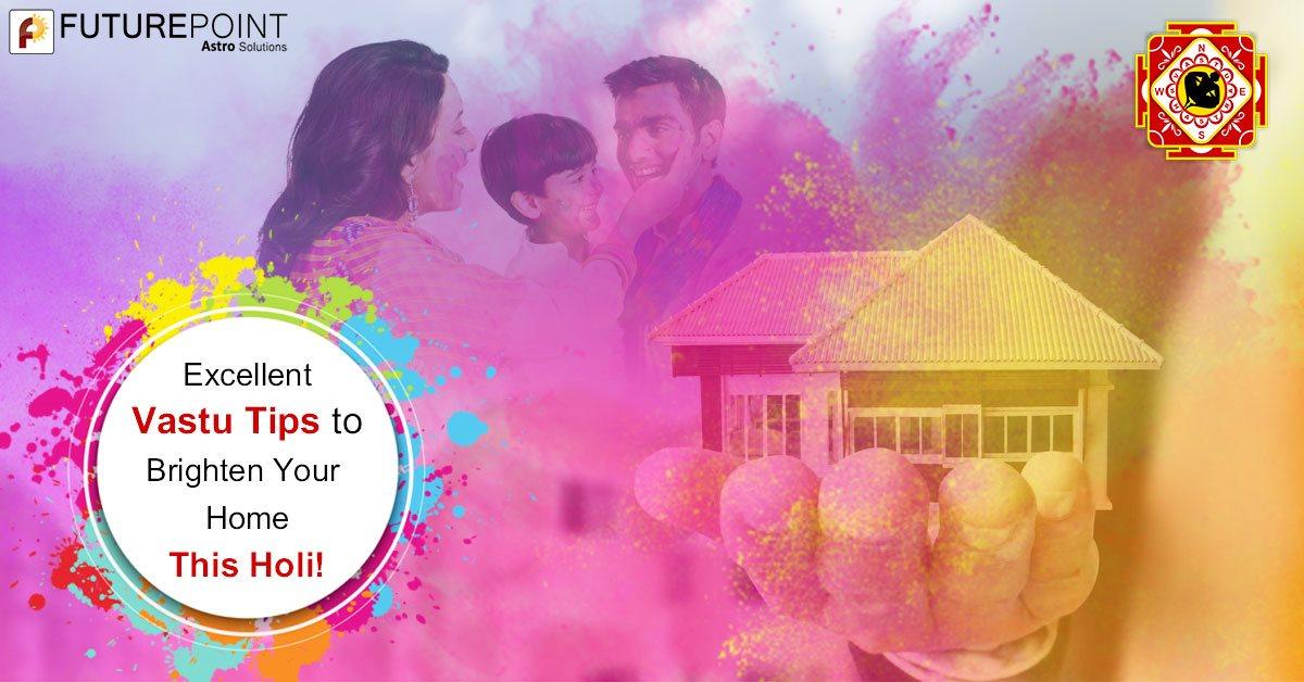 Excellent Vastu Tips to Brighten Your Home This Holi!