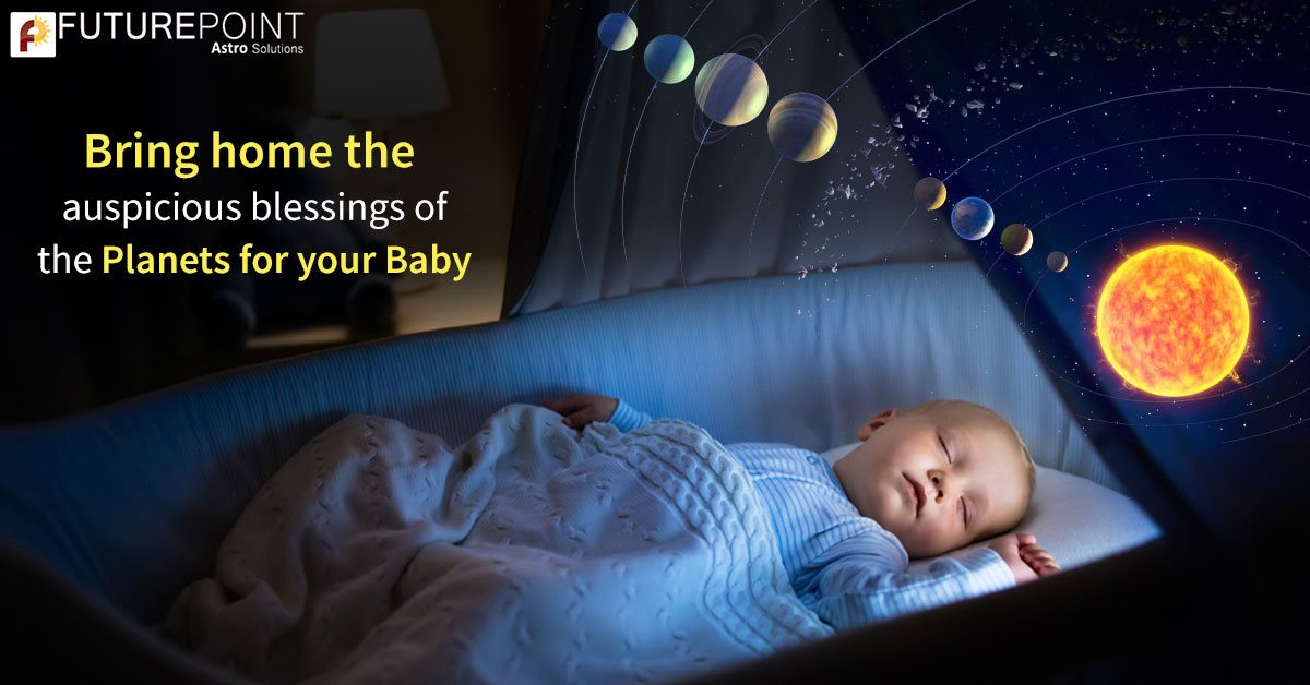 Bring home the auspicious blessings of the Planets for your Baby!