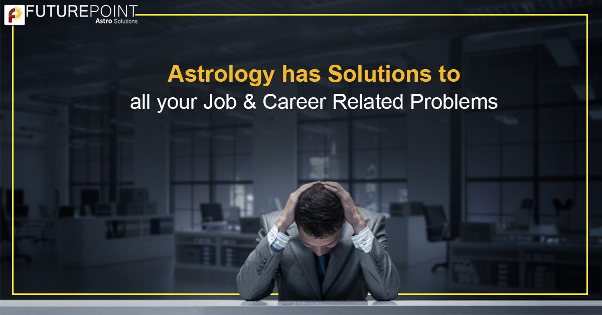 Astrology has Solutions to all your Job & Career Related Problems